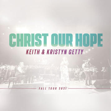 Keith & Kristyn Getty Concert - Christ Our Hope Spring 2022 Tour